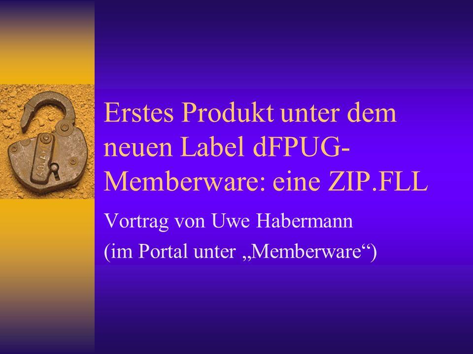 Erstes Produkt unter dem neuen Label dFPUG- Memberware: eine ZIP.FLL Vortrag von Uwe Habermann (im Portal unter Memberware)