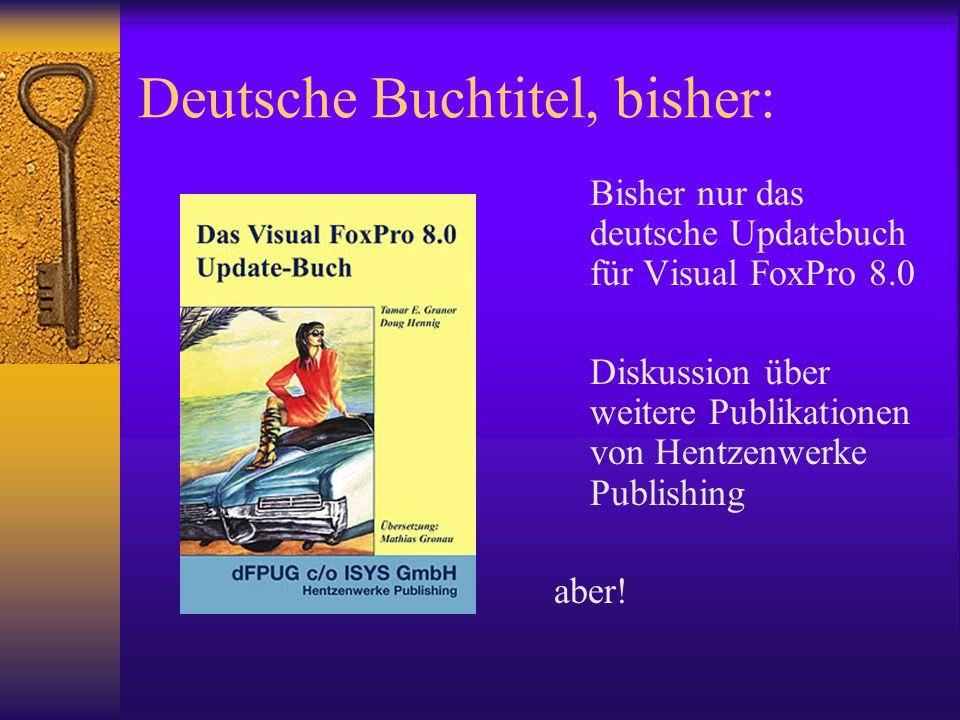 Deutsche Buchtitel, bisher: Bisher nur das deutsche Updatebuch für Visual FoxPro 8.0 Diskussion über weitere Publikationen von Hentzenwerke Publishing aber!