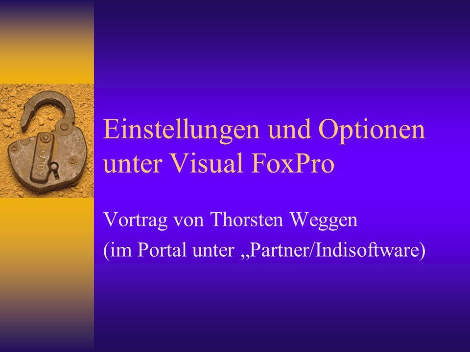 Einstellungen und Optionen unter Visual FoxPro Vortrag von Thorsten Weggen (im Portal unter Partner/Indisoftware)