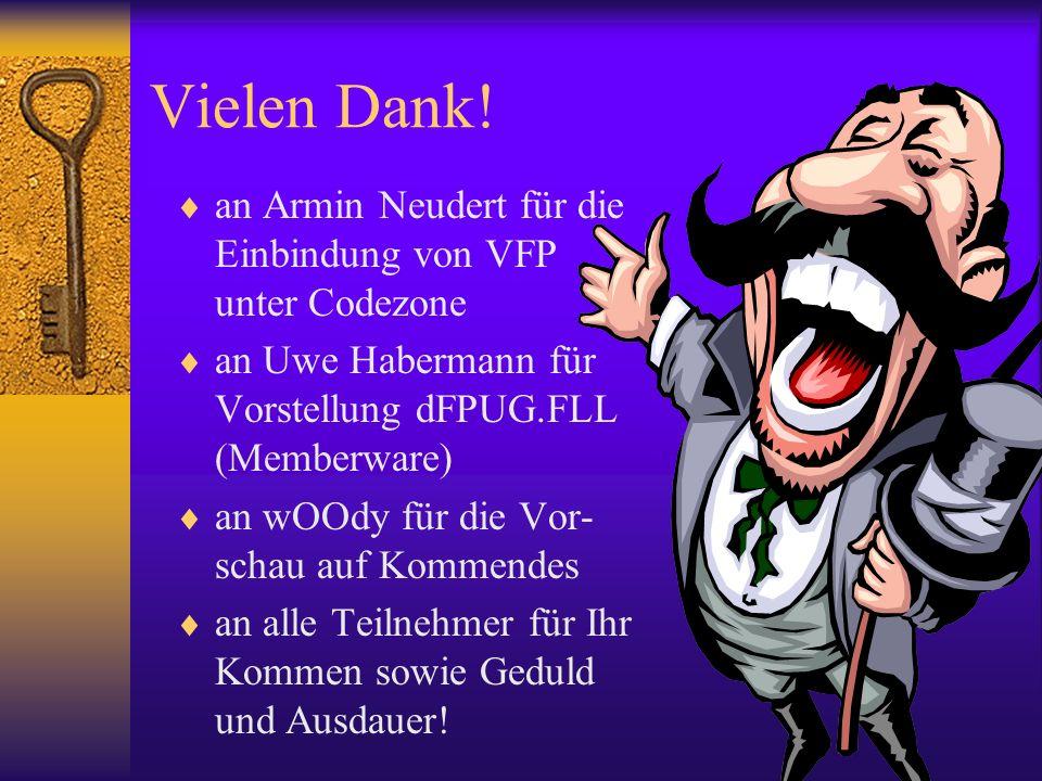 Vielen Dank! an Armin Neudert für die Einbindung von VFP unter Codezone an Uwe Habermann für Vorstellung dFPUG.FLL (Memberware) an wOOdy für die Vor-