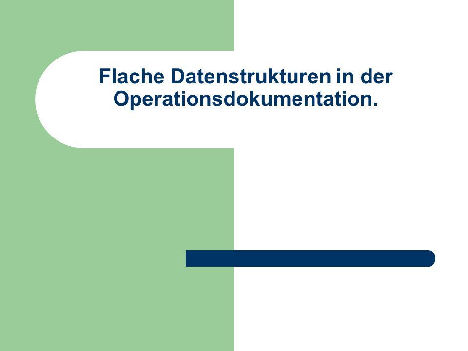 Flache Datenstrukturen in der Operationsdokumentation.