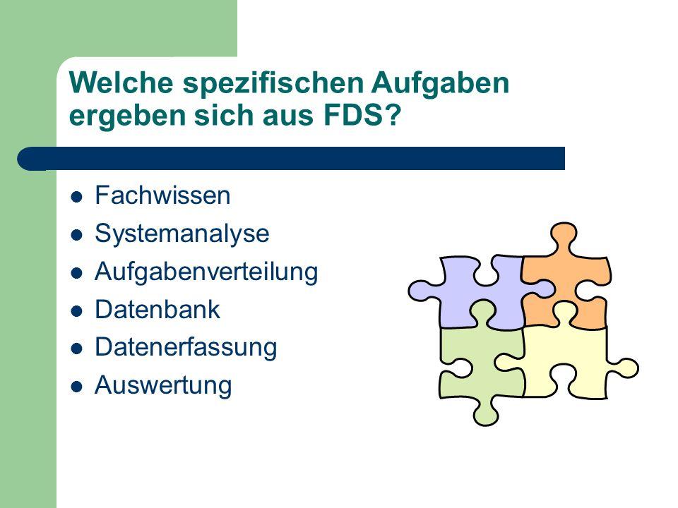 Welche spezifischen Aufgaben ergeben sich aus FDS? Fachwissen Systemanalyse Aufgabenverteilung Datenbank Datenerfassung Auswertung