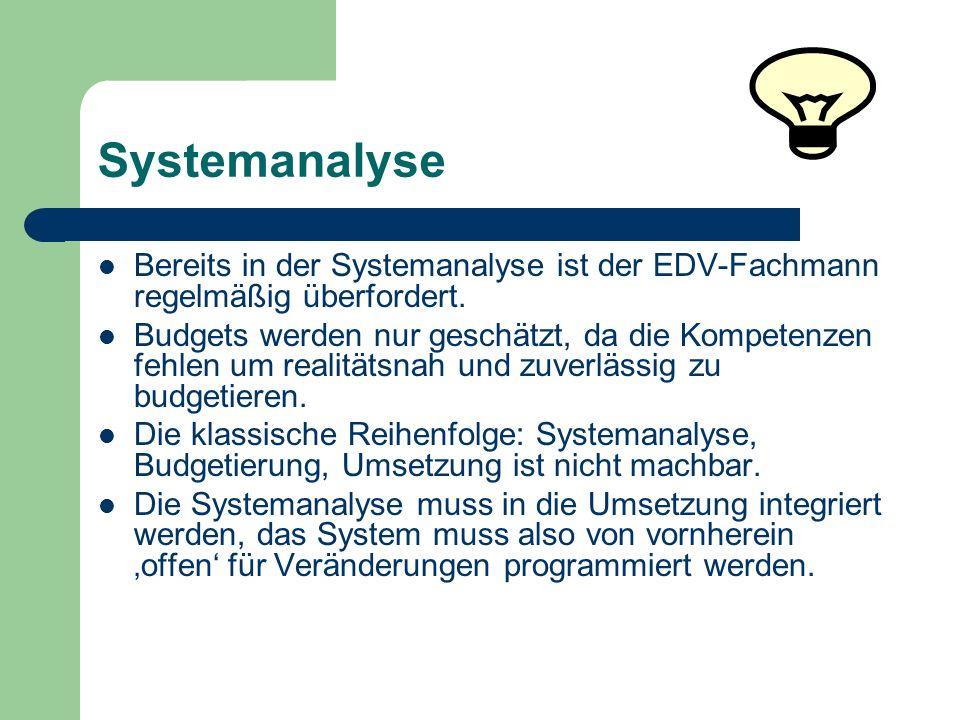 Systemanalyse Bereits in der Systemanalyse ist der EDV-Fachmann regelmäßig überfordert. Budgets werden nur geschätzt, da die Kompetenzen fehlen um rea