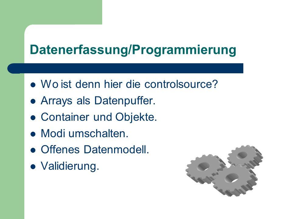 Datenerfassung/Programmierung Wo ist denn hier die controlsource? Arrays als Datenpuffer. Container und Objekte. Modi umschalten. Offenes Datenmodell.