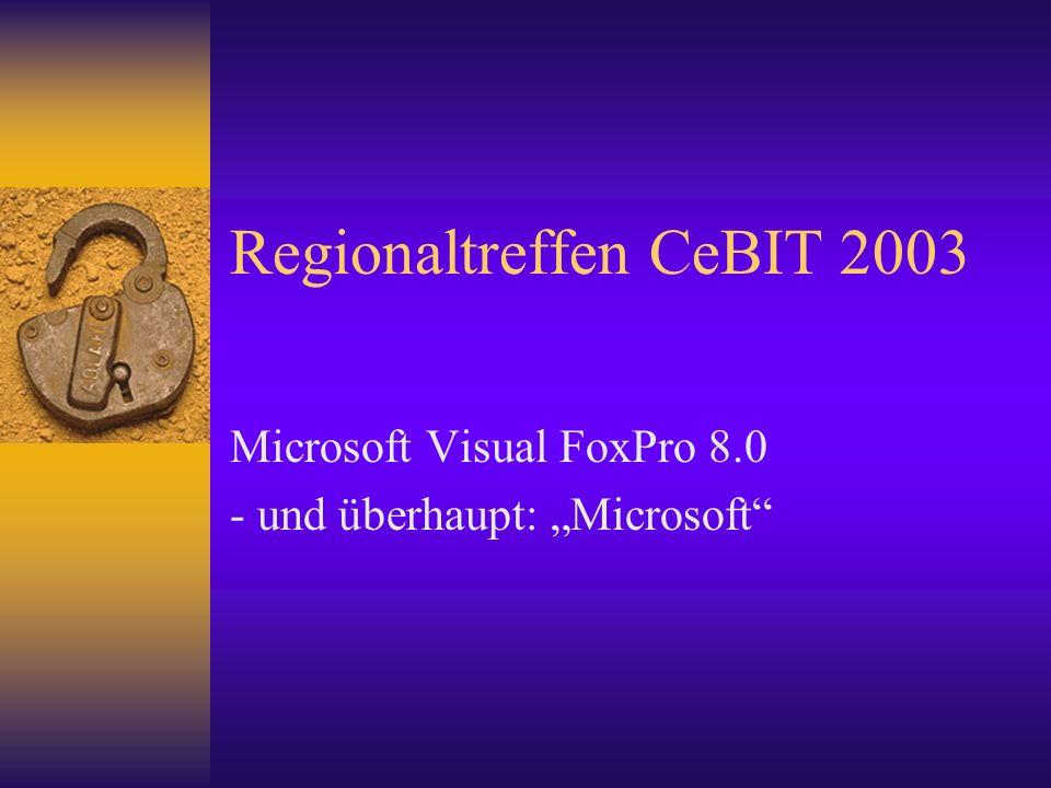 Regionaltreffen CeBIT 2003 Microsoft Visual FoxPro 8.0 - und überhaupt: Microsoft