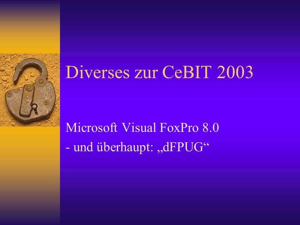 Diverses zur CeBIT 2003 Microsoft Visual FoxPro 8.0 - und überhaupt: dFPUG