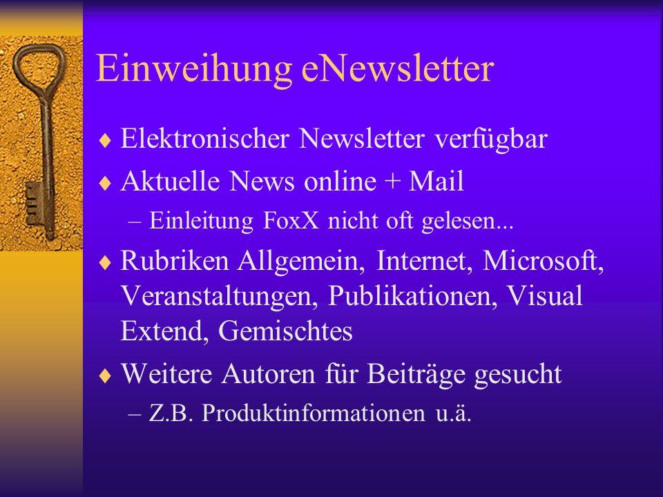 Einweihung eNewsletter Elektronischer Newsletter verfügbar Aktuelle News online + Mail –Einleitung FoxX nicht oft gelesen... Rubriken Allgemein, Inter
