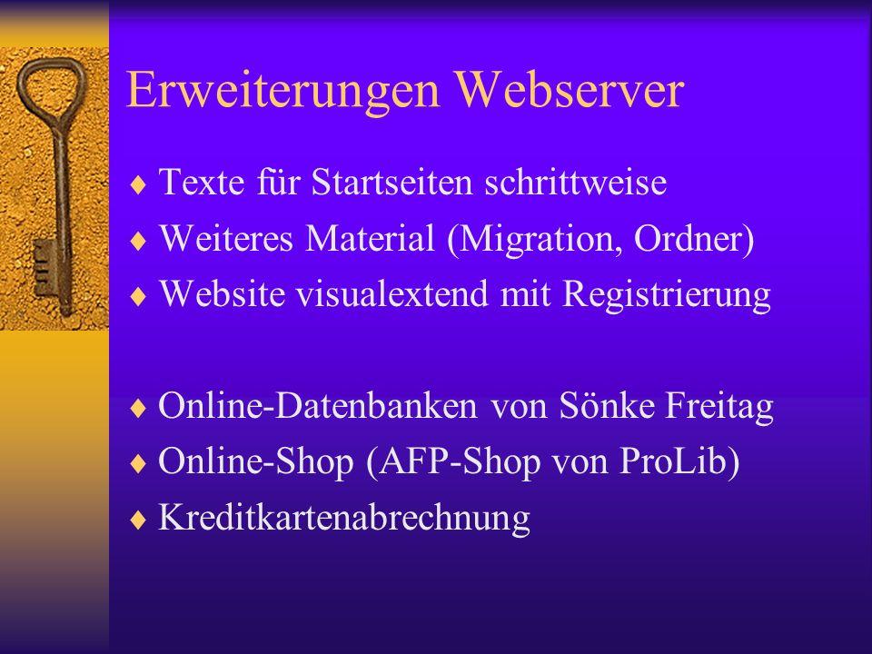 Erweiterungen Webserver Texte für Startseiten schrittweise Weiteres Material (Migration, Ordner) Website visualextend mit Registrierung Online-Datenbanken von Sönke Freitag Online-Shop (AFP-Shop von ProLib) Kreditkartenabrechnung
