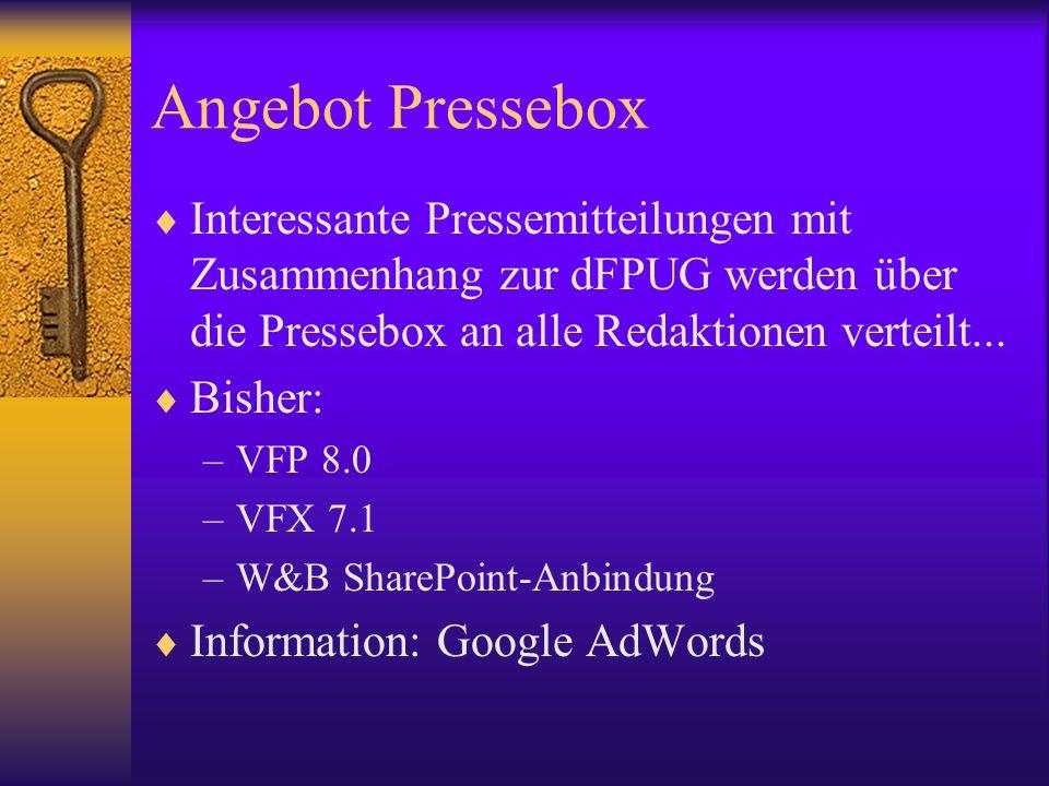 Angebot Pressebox Interessante Pressemitteilungen mit Zusammenhang zur dFPUG werden über die Pressebox an alle Redaktionen verteilt... Bisher: –VFP 8.