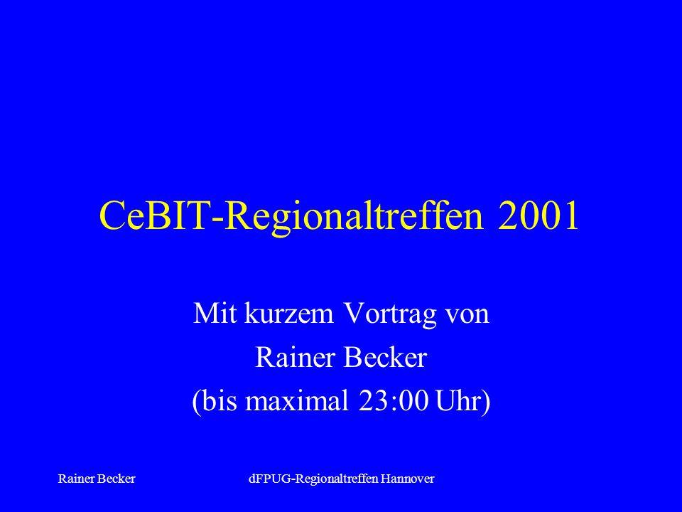Rainer BeckerdFPUG-Regionaltreffen Hannover CeBIT-Regionaltreffen 2001 Mit kurzem Vortrag von Rainer Becker (bis maximal 23:00 Uhr)