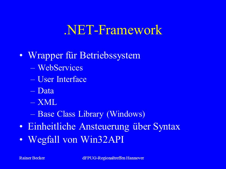 Rainer BeckerdFPUG-Regionaltreffen Hannover.NET-Framework Wrapper für Betriebssystem –WebServices –User Interface –Data –XML –Base Class Library (Windows) Einheitliche Ansteuerung über Syntax Wegfall von Win32API