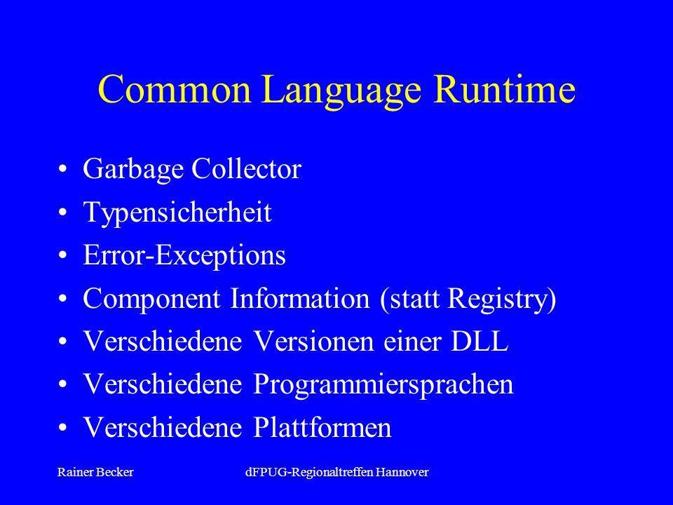 Rainer BeckerdFPUG-Regionaltreffen Hannover Common Language Runtime Garbage Collector Typensicherheit Error-Exceptions Component Information (statt Registry) Verschiedene Versionen einer DLL Verschiedene Programmiersprachen Verschiedene Plattformen