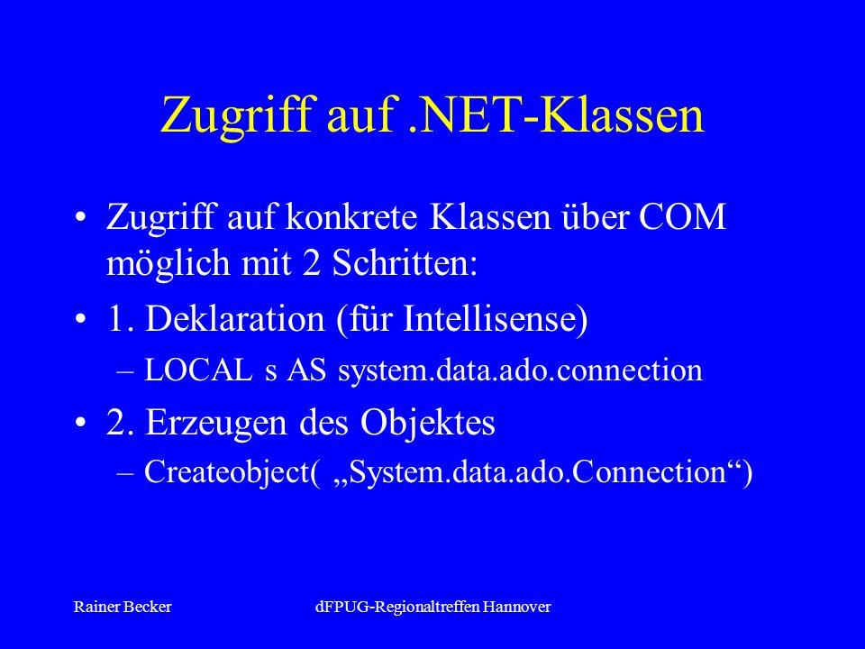 Rainer BeckerdFPUG-Regionaltreffen Hannover Zugriff auf.NET-Klassen Zugriff auf konkrete Klassen über COM möglich mit 2 Schritten: 1.