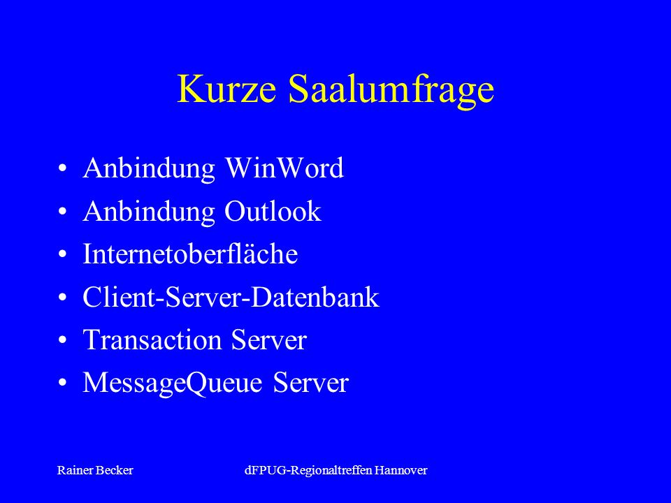 Rainer BeckerdFPUG-Regionaltreffen Hannover Kurze Saalumfrage Anbindung WinWord Anbindung Outlook Internetoberfläche Client-Server-Datenbank Transaction Server MessageQueue Server