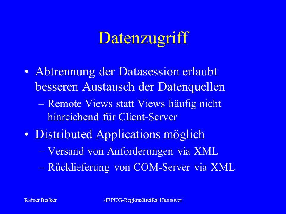 Rainer BeckerdFPUG-Regionaltreffen Hannover Datenzugriff Abtrennung der Datasession erlaubt besseren Austausch der Datenquellen –Remote Views statt Views häufig nicht hinreichend für Client-Server Distributed Applications möglich –Versand von Anforderungen via XML –Rücklieferung von COM-Server via XML