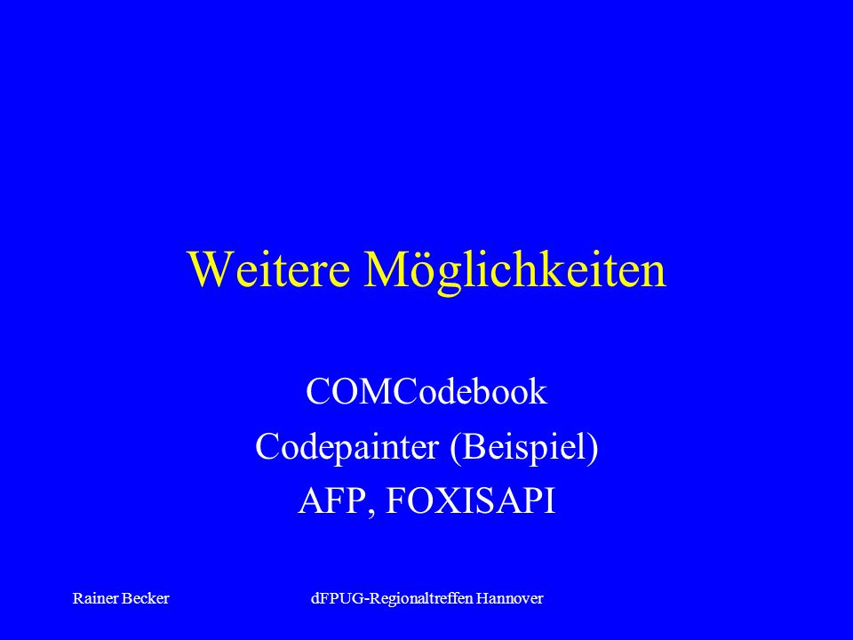Rainer BeckerdFPUG-Regionaltreffen Hannover Weitere Möglichkeiten COMCodebook Codepainter (Beispiel) AFP, FOXISAPI