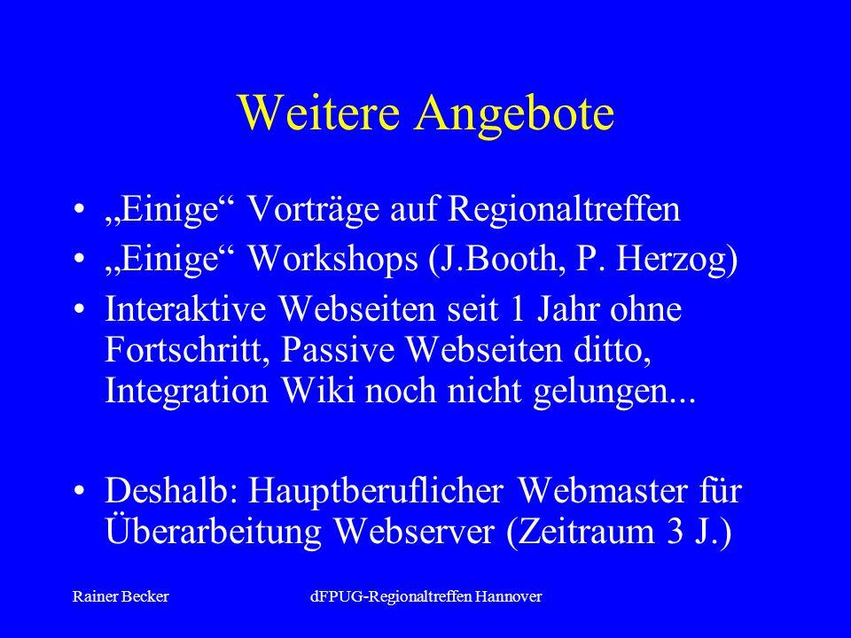 Rainer BeckerdFPUG-Regionaltreffen Hannover Weitere Angebote Einige Vorträge auf Regionaltreffen Einige Workshops (J.Booth, P.