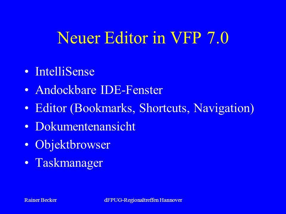 Rainer BeckerdFPUG-Regionaltreffen Hannover Neuer Editor in VFP 7.0 IntelliSense Andockbare IDE-Fenster Editor (Bookmarks, Shortcuts, Navigation) Dokumentenansicht Objektbrowser Taskmanager