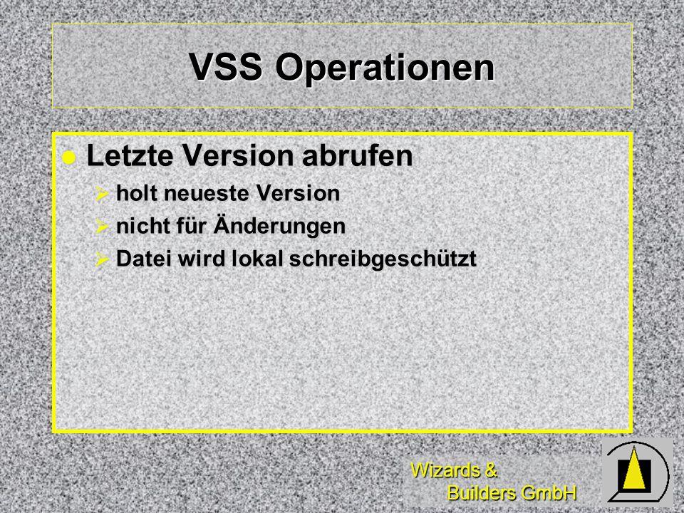 Wizards & Builders GmbH VSS Operationen Letzte Version abrufen Letzte Version abrufen holt neueste Version holt neueste Version nicht für Änderungen nicht für Änderungen Datei wird lokal schreibgeschützt Datei wird lokal schreibgeschützt
