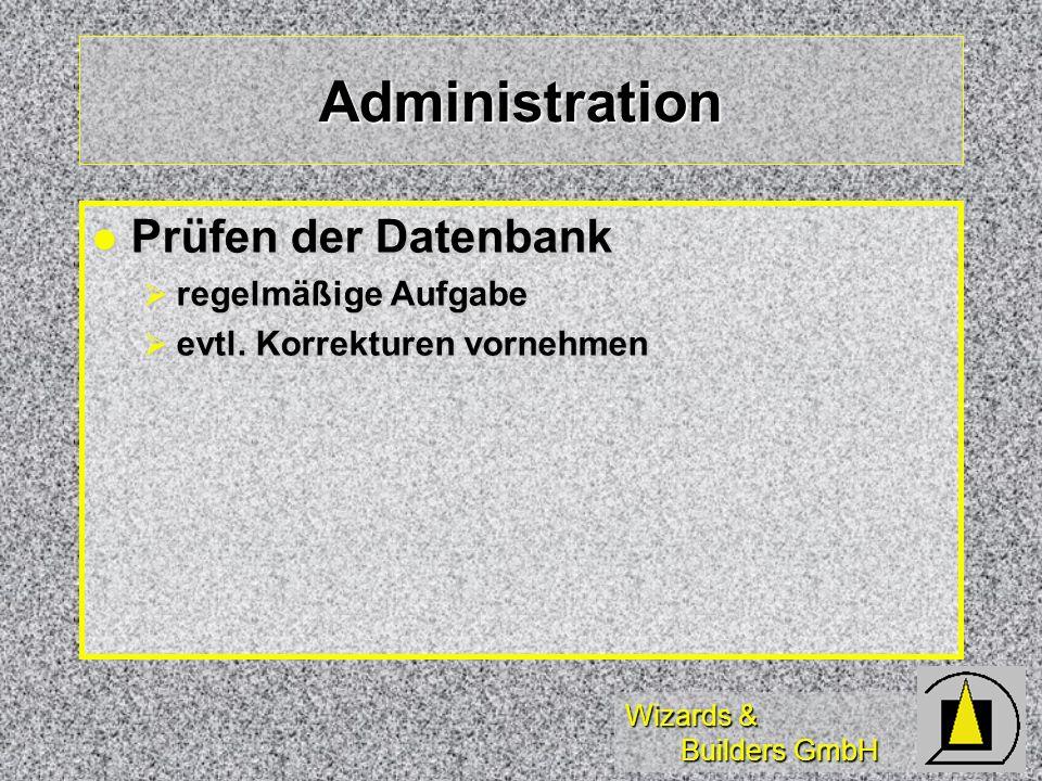 Wizards & Builders GmbH Administration Prüfen der Datenbank Prüfen der Datenbank regelmäßige Aufgabe regelmäßige Aufgabe evtl.