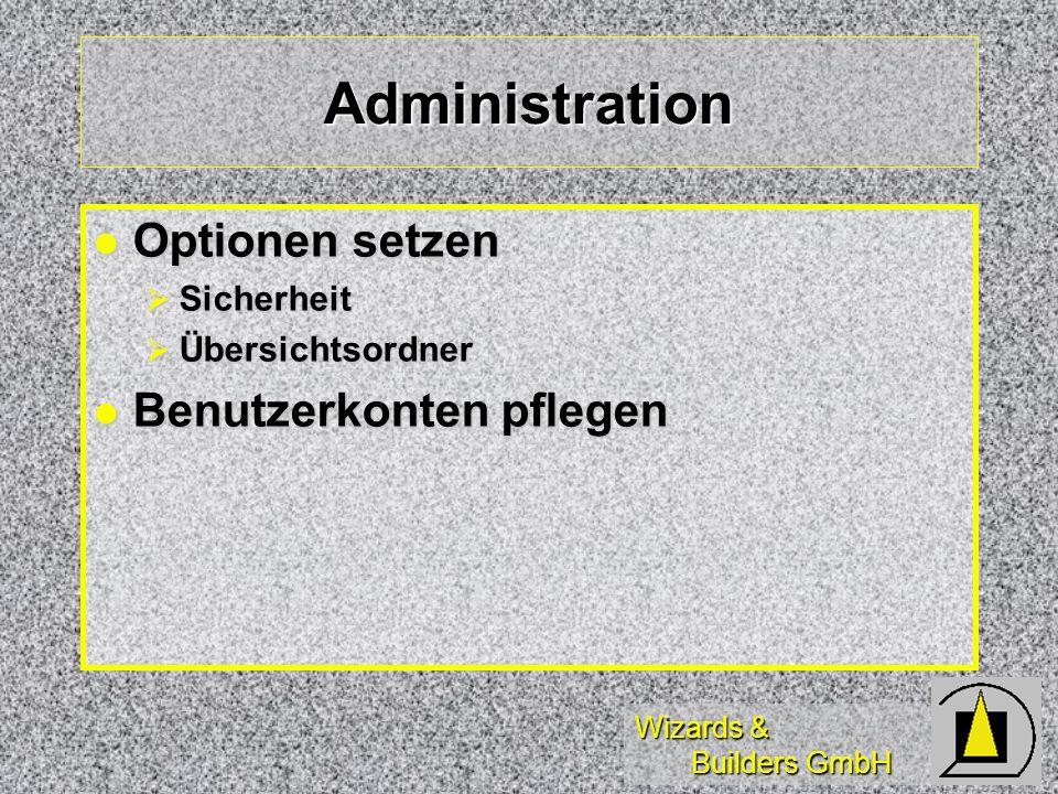 Wizards & Builders GmbH Administration Optionen setzen Optionen setzen Sicherheit Sicherheit Übersichtsordner Übersichtsordner Benutzerkonten pflegen Benutzerkonten pflegen