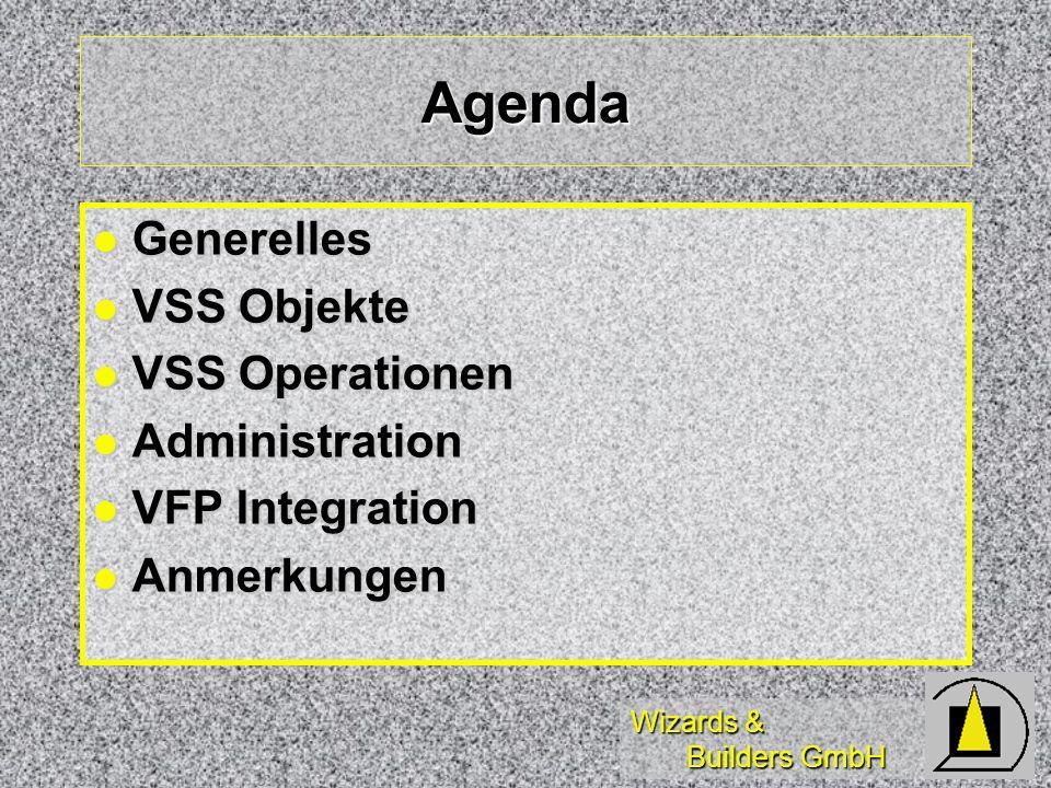 Wizards & Builders GmbH Agenda Generelles Generelles VSS Objekte VSS Objekte VSS Operationen VSS Operationen Administration Administration VFP Integration VFP Integration Anmerkungen Anmerkungen