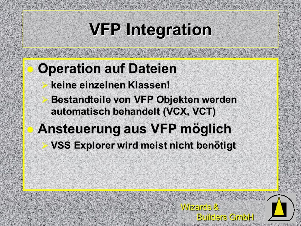Wizards & Builders GmbH VFP Integration Operation auf Dateien Operation auf Dateien keine einzelnen Klassen! keine einzelnen Klassen! Bestandteile von