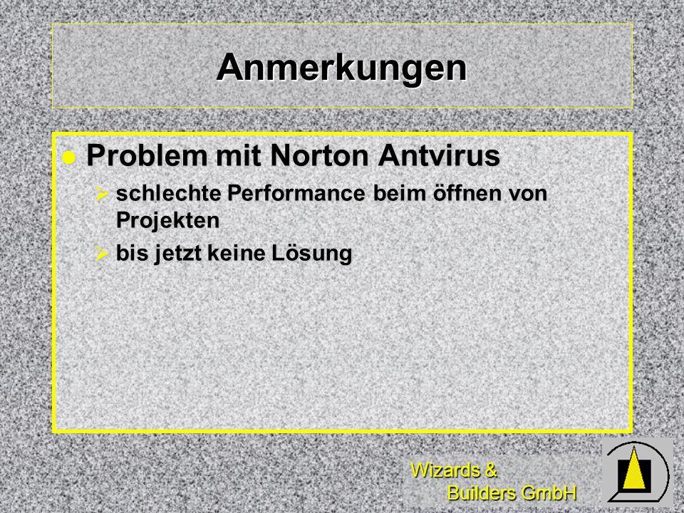 Wizards & Builders GmbH Anmerkungen Problem mit Norton Antvirus Problem mit Norton Antvirus schlechte Performance beim öffnen von Projekten schlechte Performance beim öffnen von Projekten bis jetzt keine Lösung bis jetzt keine Lösung