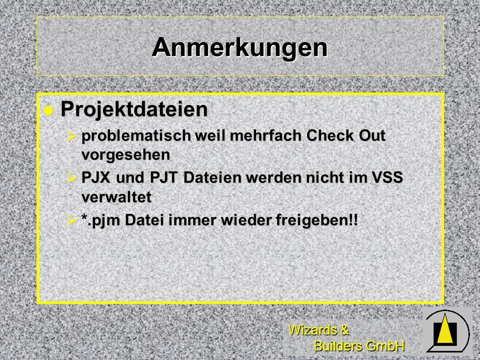 Wizards & Builders GmbH Anmerkungen Projektdateien Projektdateien problematisch weil mehrfach Check Out vorgesehen problematisch weil mehrfach Check Out vorgesehen PJX und PJT Dateien werden nicht im VSS verwaltet PJX und PJT Dateien werden nicht im VSS verwaltet *.pjm Datei immer wieder freigeben!.