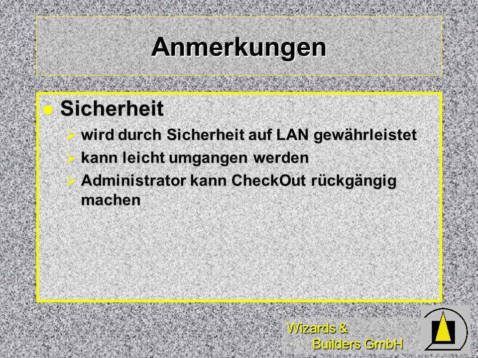 Wizards & Builders GmbH Anmerkungen Sicherheit Sicherheit wird durch Sicherheit auf LAN gewährleistet wird durch Sicherheit auf LAN gewährleistet kann leicht umgangen werden kann leicht umgangen werden Administrator kann CheckOut rückgängig machen Administrator kann CheckOut rückgängig machen