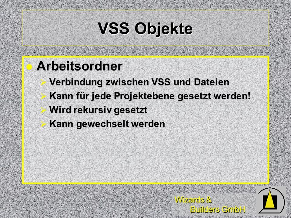 Wizards & Builders GmbH VSS Objekte Arbeitsordner Arbeitsordner Verbindung zwischen VSS und Dateien Verbindung zwischen VSS und Dateien Kann für jede Projektebene gesetzt werden.