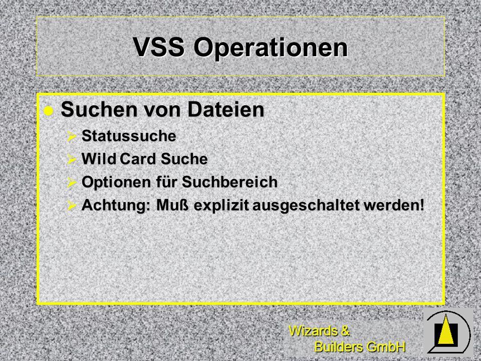 Wizards & Builders GmbH VSS Operationen Suchen von Dateien Suchen von Dateien Statussuche Statussuche Wild Card Suche Wild Card Suche Optionen für Suchbereich Optionen für Suchbereich Achtung: Muß explizit ausgeschaltet werden.