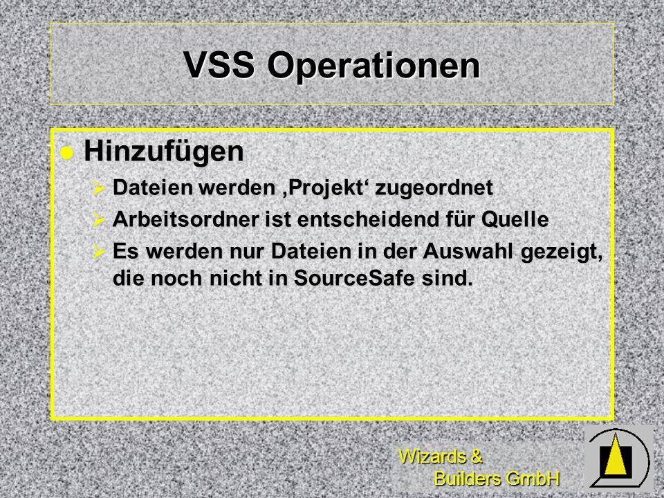 Wizards & Builders GmbH VSS Operationen Hinzufügen Hinzufügen Dateien werden Projekt zugeordnet Dateien werden Projekt zugeordnet Arbeitsordner ist entscheidend für Quelle Arbeitsordner ist entscheidend für Quelle Es werden nur Dateien in der Auswahl gezeigt, die noch nicht in SourceSafe sind.