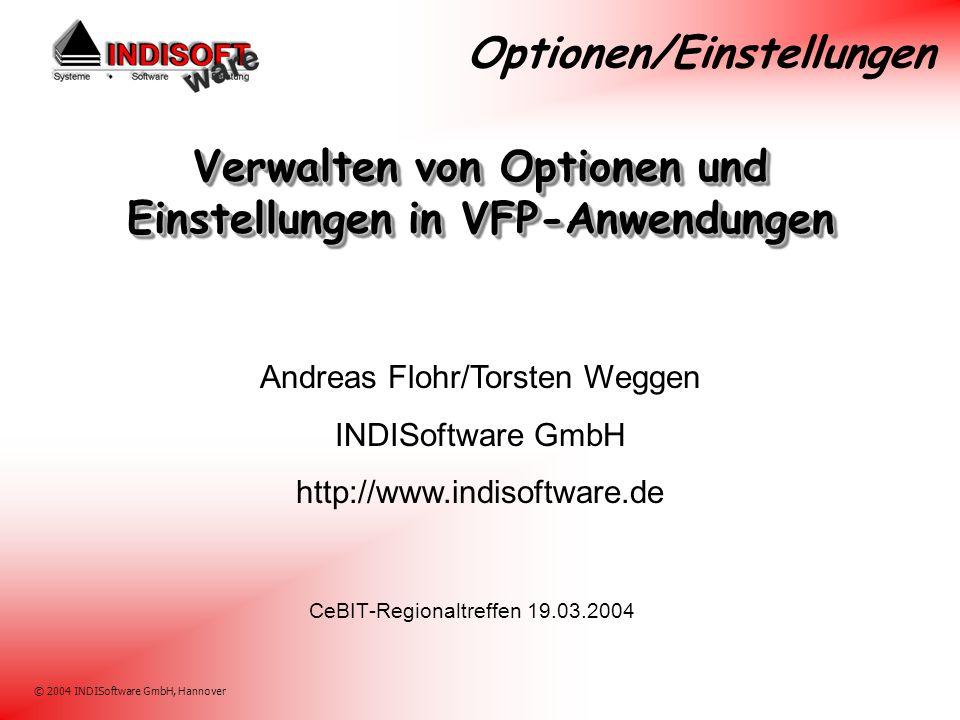 © 2004 INDISoftware GmbH, Hannover Verwalten von Optionen und Einstellungen in VFP-Anwendungen CeBIT-Regionaltreffen 19.03.2004 Andreas Flohr/Torsten Weggen INDISoftware GmbH http://www.indisoftware.de Optionen/Einstellungen