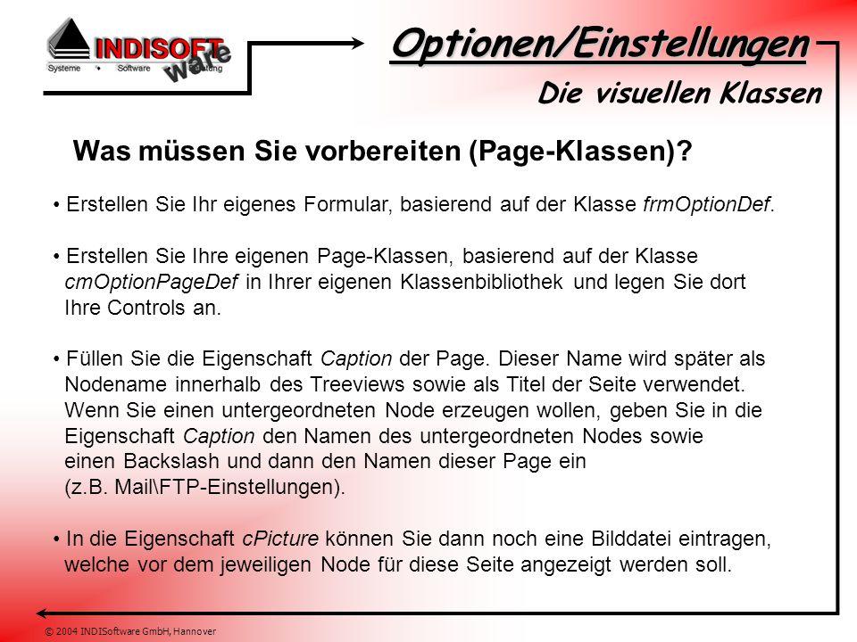 Optionen/Einstellungen © 2004 INDISoftware GmbH, Hannover Die visuellen Klassen Was müssen Sie vorbereiten (Page-Klassen)? Erstellen Sie Ihr eigenes F