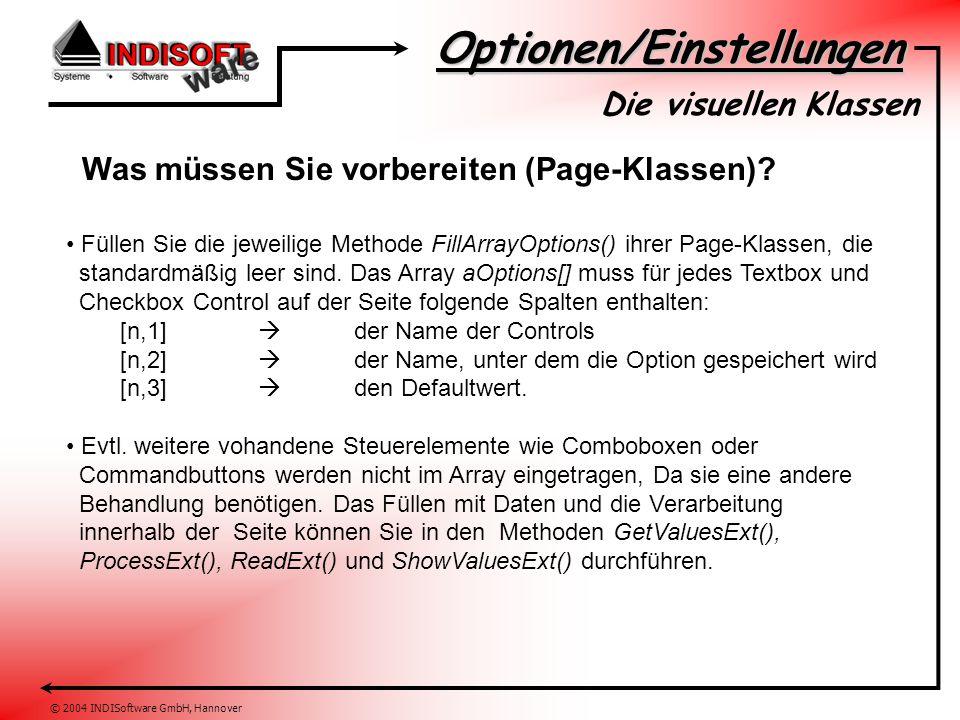 Optionen/Einstellungen © 2004 INDISoftware GmbH, Hannover Die visuellen Klassen Was müssen Sie vorbereiten (Page-Klassen)? Füllen Sie die jeweilige Me