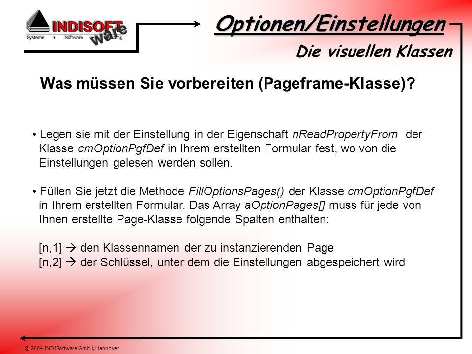 Optionen/Einstellungen © 2004 INDISoftware GmbH, Hannover Die visuellen Klassen Was müssen Sie vorbereiten (Pageframe-Klasse)? Legen sie mit der Einst