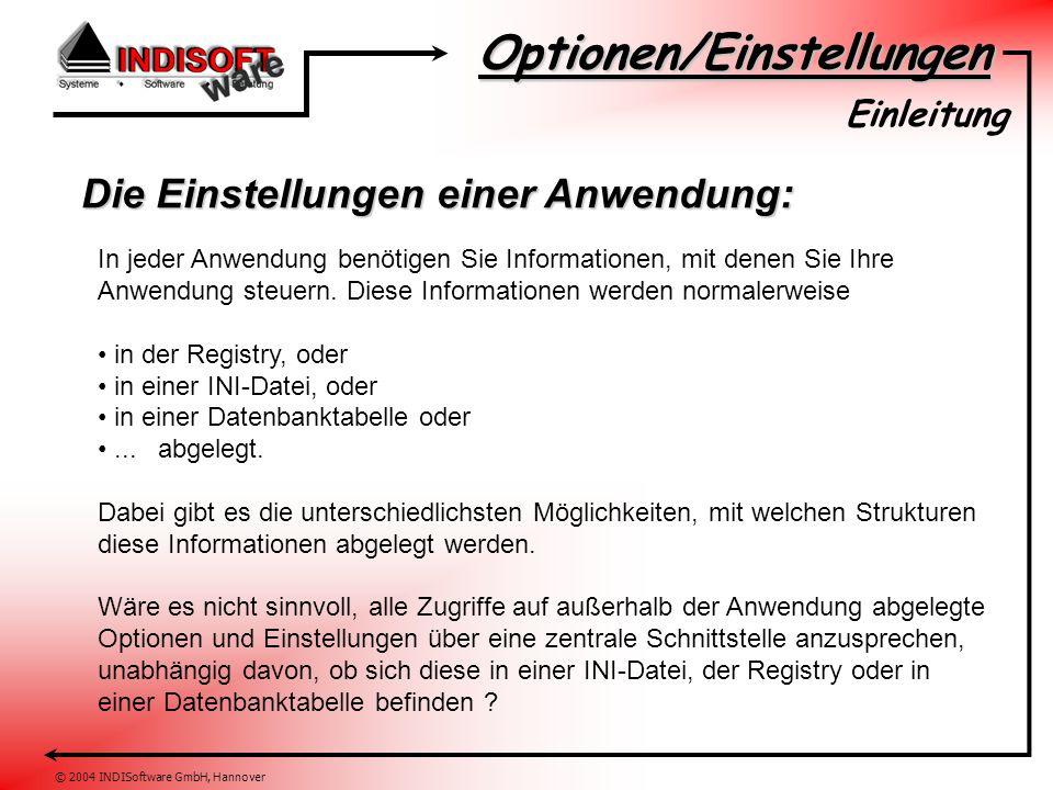 Optionen/Einstellungen © 2004 INDISoftware GmbH, Hannover Die Einstellungen einer Anwendung: Einleitung In jeder Anwendung benötigen Sie Informationen, mit denen Sie Ihre Anwendung steuern.