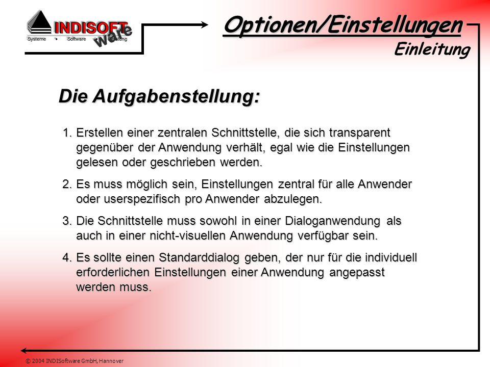 Optionen/Einstellungen © 2004 INDISoftware GmbH, Hannover Die Aufgabenstellung: Einleitung 1. Erstellen einer zentralen Schnittstelle, die sich transp