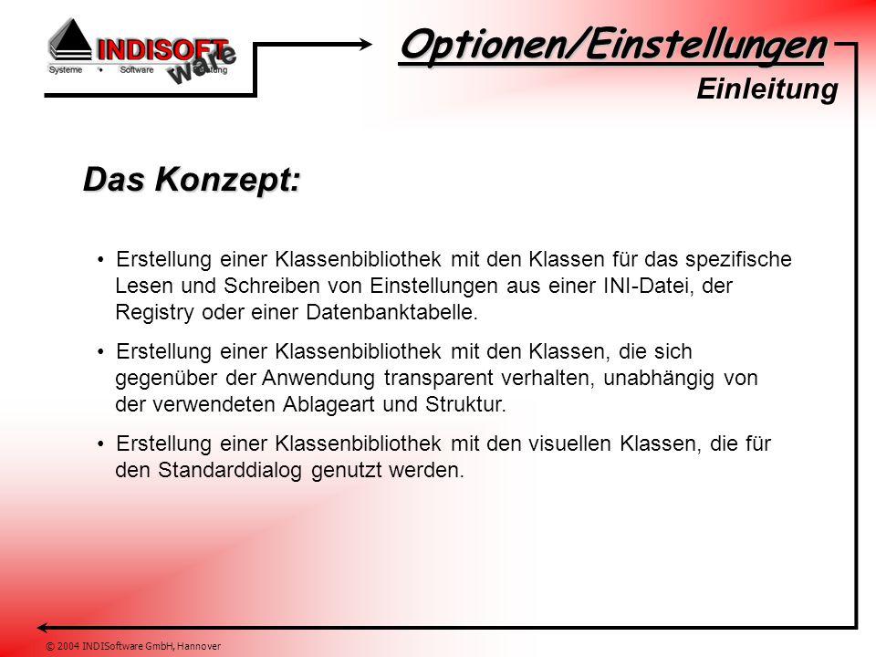 Optionen/Einstellungen © 2004 INDISoftware GmbH, Hannover Erstellung einer Klassenbibliothek mit den Klassen für das spezifische Lesen und Schreiben von Einstellungen aus einer INI-Datei, der Registry oder einer Datenbanktabelle.