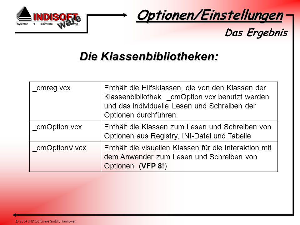 Optionen/Einstellungen © 2004 INDISoftware GmbH, Hannover Die Klassenbibliotheken: Das Ergebnis _cmreg.vcxEnthält die Hilfsklassen, die von den Klassen der Klassenbibliothek _cmOption.vcx benutzt werden und das individuelle Lesen und Schreiben der Optionen durchführen.