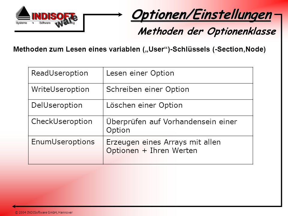Optionen/Einstellungen © 2004 INDISoftware GmbH, Hannover Methoden der Optionenklasse Methoden zum Verwalten der variablen ( User- ) Schlüssel NewUserErzeugt einen neuen Schlüssel (Section, Node) DelUserLöscht einen Schlüssel (Section, Node) CheckUserÜberprüfen auf Vorhandensein eines Schlüssels (Section, Node) EnumUsersErzeugen eines Arrays mit allen Schlüsseln