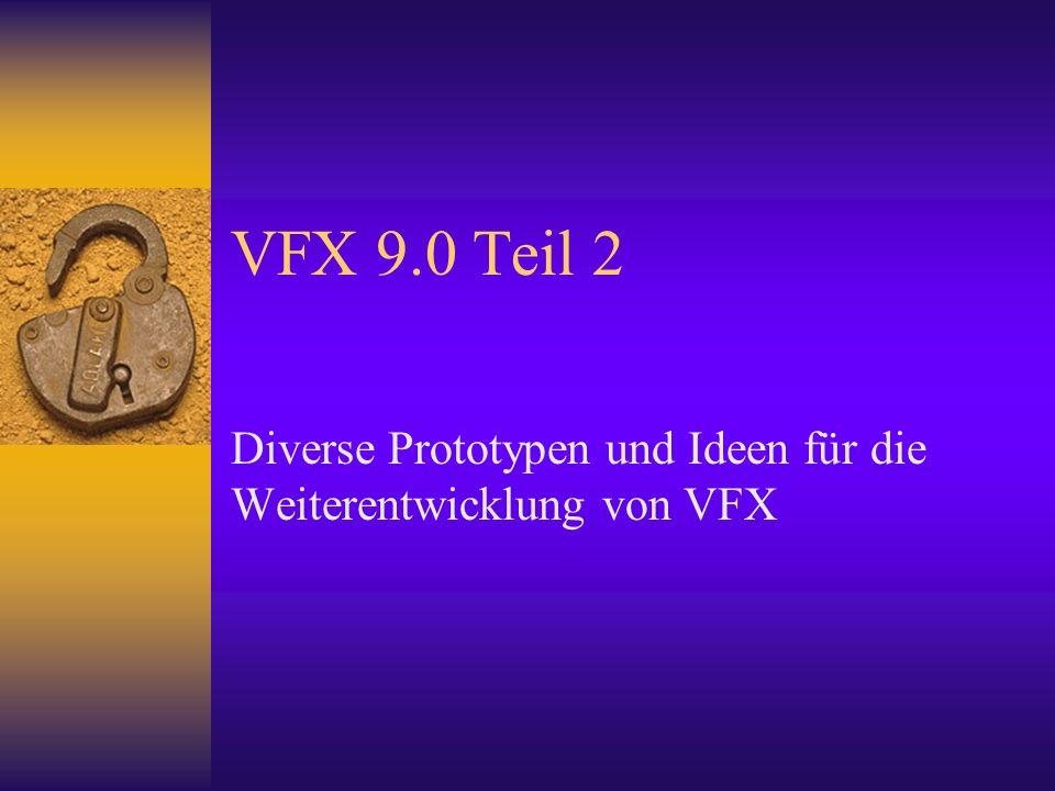 VFX 9.0 Teil 2 Diverse Prototypen und Ideen für die Weiterentwicklung von VFX
