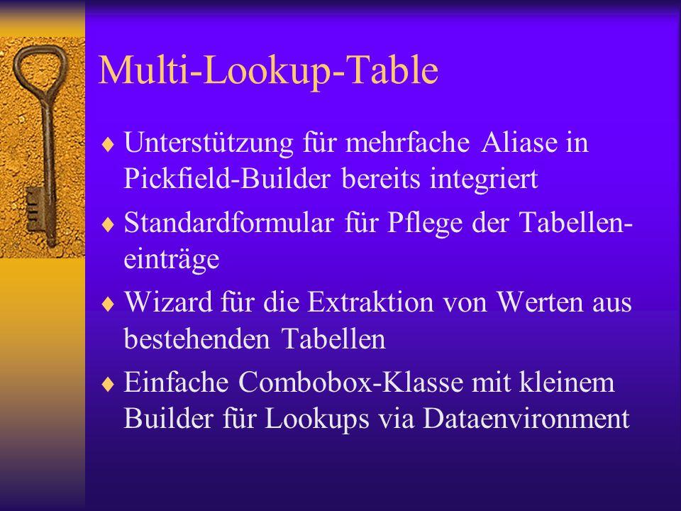 Multi-Lookup-Table Unterstützung für mehrfache Aliase in Pickfield-Builder bereits integriert Standardformular für Pflege der Tabellen- einträge Wizard für die Extraktion von Werten aus bestehenden Tabellen Einfache Combobox-Klasse mit kleinem Builder für Lookups via Dataenvironment