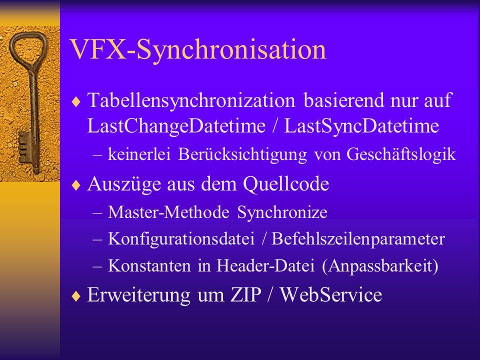 VFX-Synchronisation Tabellensynchronization basierend nur auf LastChangeDatetime / LastSyncDatetime –keinerlei Berücksichtigung von Geschäftslogik Auszüge aus dem Quellcode –Master-Methode Synchronize –Konfigurationsdatei / Befehlszeilenparameter –Konstanten in Header-Datei (Anpassbarkeit) Erweiterung um ZIP / WebService