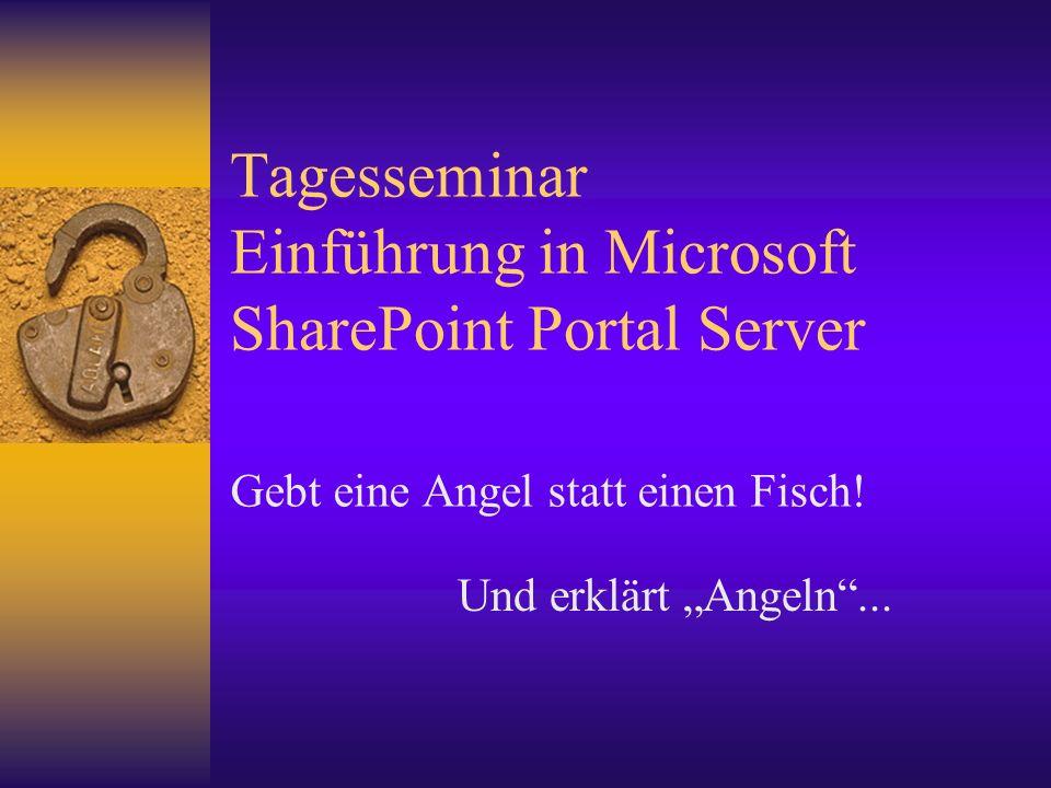 Tagesseminar Einführung in Microsoft SharePoint Portal Server Gebt eine Angel statt einen Fisch! Und erklärt Angeln...