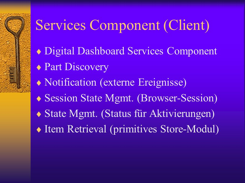 Services Component (Client) Digital Dashboard Services Component Part Discovery Notification (externe Ereignisse) Session State Mgmt. (Browser-Session