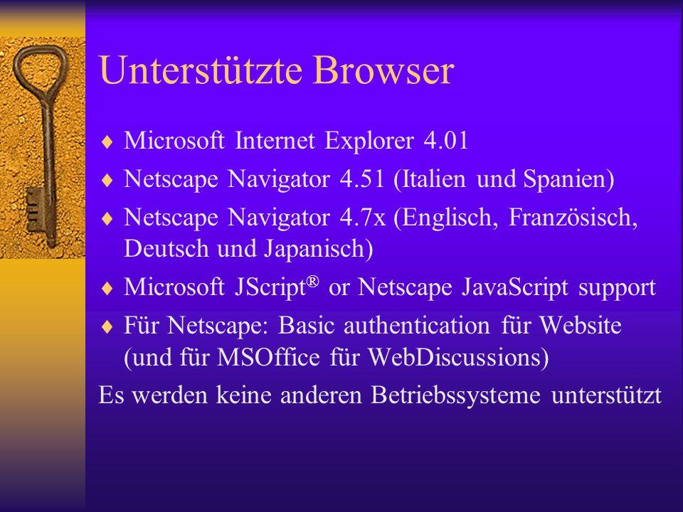 Unterstützte Browser Microsoft Internet Explorer 4.01 Netscape Navigator 4.51 (Italien und Spanien) Netscape Navigator 4.7x (Englisch, Französisch, De