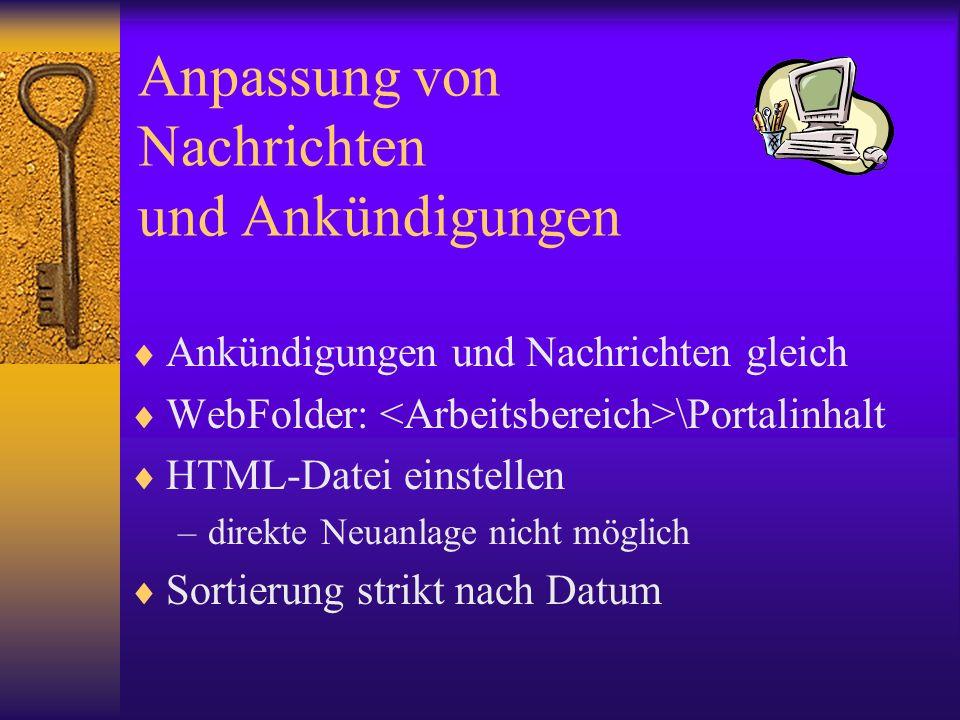 Anpassung von Nachrichten und Ankündigungen Ankündigungen und Nachrichten gleich WebFolder: \Portalinhalt HTML-Datei einstellen –direkte Neuanlage nic