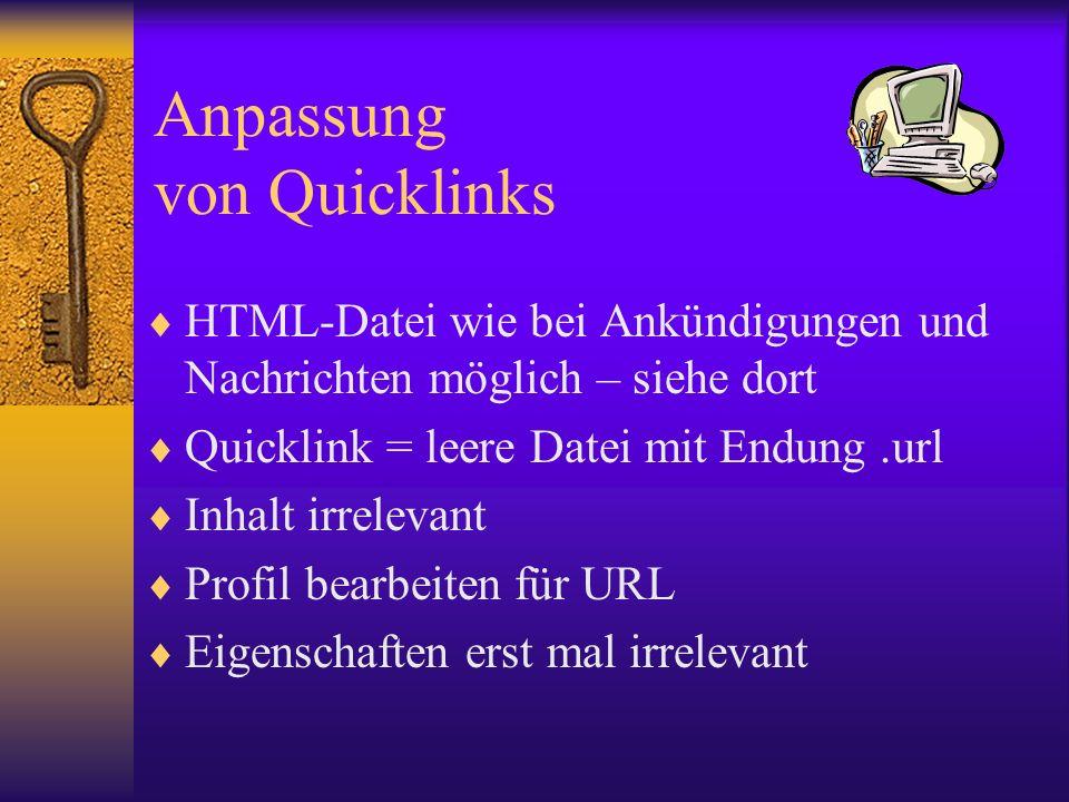 Anpassung von Quicklinks HTML-Datei wie bei Ankündigungen und Nachrichten möglich – siehe dort Quicklink = leere Datei mit Endung.url Inhalt irrelevan
